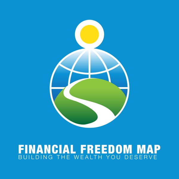 The Financial Freedom Map Podcast: Leverage Your Time and Money to Build the Wealth You Deserve