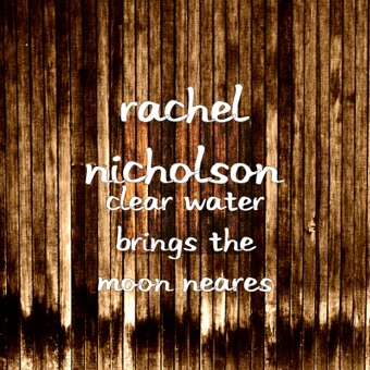 Clear Water Brings the Moon Neares – Rachel Nicholson