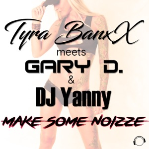 Tyra BanxX meets Gary D. and DJ Yanny - Make Some Noizze (Extended Mix)