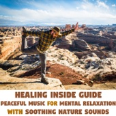 Healing Inside Guide - Peaceful Music for Mental Relaxation with Soothing Nature Sounds: Mantra, Yoga Meditation & Deep Serenity Music