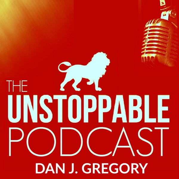 The Unstoppable Podcast with Dan J. Gregory