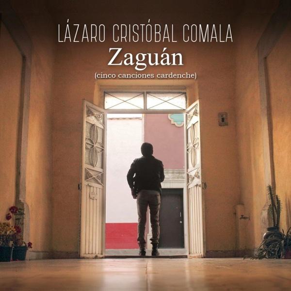Zaguán (cinco canciones cardenche) - EP | Lázaro Cristóbal Comala