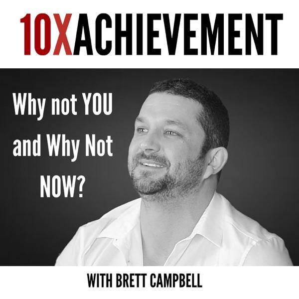 10X Achievement with Brett Campbell