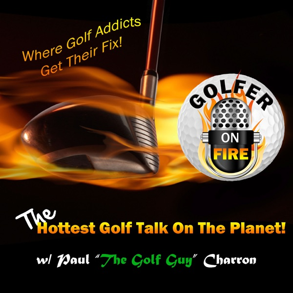 The GolferOnFire.Com Podcast