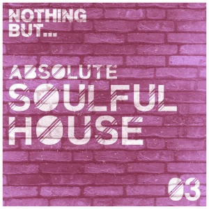Nothing But... Absolute Soulful House, Vol. 3 - Various Artists