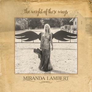 The Weight of These Wings - Miranda Lambert, Miranda Lambert