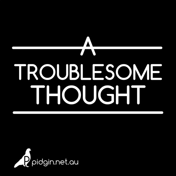 A Troublesome Thought