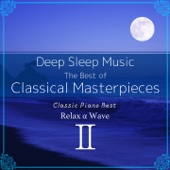 Deep Sleep Music: The Best of Classical Masterpieces, Vol. 2: Classic Piano Best (Instrumental Version)