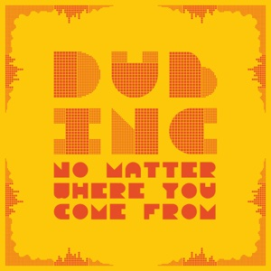 No Matter Where You Come From – Single – DUB INC