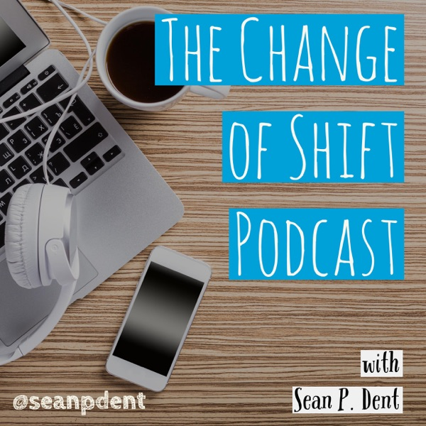 The Change of Shift Podcast