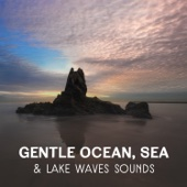 Gentle Ocean, Sea & Lake Waves Sounds – Relaxing Music for Deep Sleep, Healing Nature Sounds, Calming Waves, Blissful Music Therapy - Relaxation Ocean Waves Academy