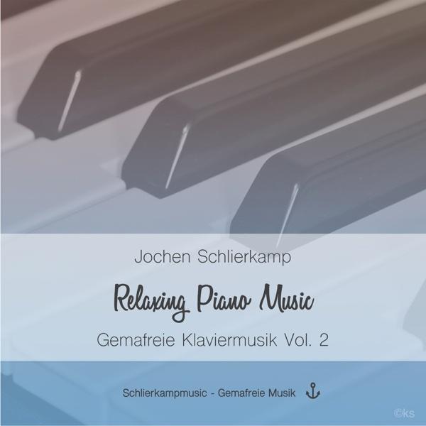 Relaxing Piano Music - Gemafreie Klaviermusik Vol. 2 (Musik zum Träumen und Entspannen) | Jochen Schlierkamp