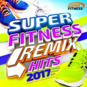 Super Fitness Remix Hits 2017 - Pumping Workout Beats – Reworked for Keep Fit, Running, Exercise and Gym
