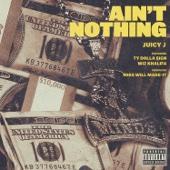Ain't Nothing (feat. Wiz Khalifa & Ty Dolla $ign) - Juicy J