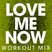 Love Me Now (Extended Workout Mix)