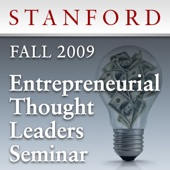 Entrepreneurial Thought Leaders Seminar (Fall 2009) - Stanford University