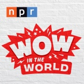 Wow in the World - NPR
