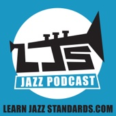Learn Jazz Standards Podcast: Weekly Jazz Tips, Interviews, Stories, and Advice for Becoming a Better Jazz Musician