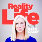 Reality Life with Kate Casey - Kate Casey / Wondery
