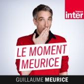 Le moment Meurice - France Inter