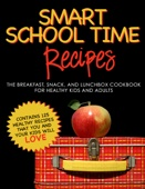 Similar eBook: Smart School Time Recipes: The Breakfast, Snack, and Lunchbox Cookbook for Healthy Kids and Adults