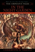 The Orphan's Tales: In the Night Garden - Catherynne Valente Cover Art