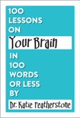 100 Lessons on Your Brain in 100 Words or...