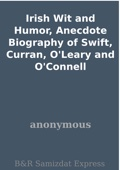 Irish Wit and Humor, Anecdote Biography of Swift, Curran, O'Leary and O'Connell