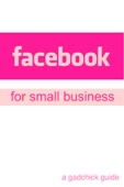 Facebook for Small Business: A Beginners Guide Setting Up a Facebook Page and Advertising Your Business