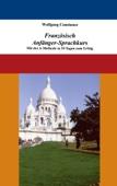 Französisch Anfänger-Sprachkurs: Mit der A-Methode in 10 Tagen zum Erfolg
