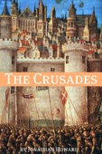 The Crusades: A History of One of the Most Epic Military Campaigns of All Time
