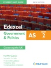 Edexcel AS Government  Politics Student Unit Guide Unit 2 New Edition  Governing The UK