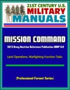 21st Century US Military Manuals Mission Command - 2012 Army Doctrine Reference Publication ADRP 6-0 Land Operations Warfighting Function Tasks Professional Format Series