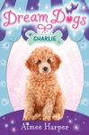 Charlie Dream Dogs Book 5