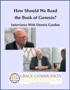 How Should We Read The Book Of Genesis Interviews With Dennis Gordon