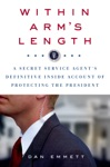Within Arms Length A Secret Service Agents Definitive Inside Account Of Protecting The President