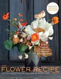 The Flower Recipe Book - Alethea Harampolis & Jill Rizzo Book