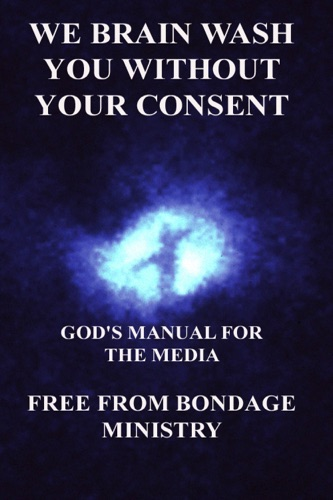 We Brain Wash You Without Your Consent Gods Manual For The Media
