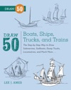 Draw 50 Boats Ships Trucks And Trains