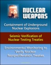 Nuclear Weapons Containment Of Underground Nuclear Explosions Seismic Verification Of Nuclear Testing Treaties Environmental Monitoring To Verify Nuclear Nonproliferation Treaties