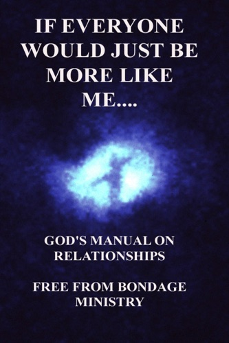 If Everyone Would Just Be More Like Me Gods Manual On Relationships
