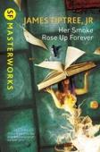 James Tiptree Jr. - Her Smoke Rose Up Forever artwork