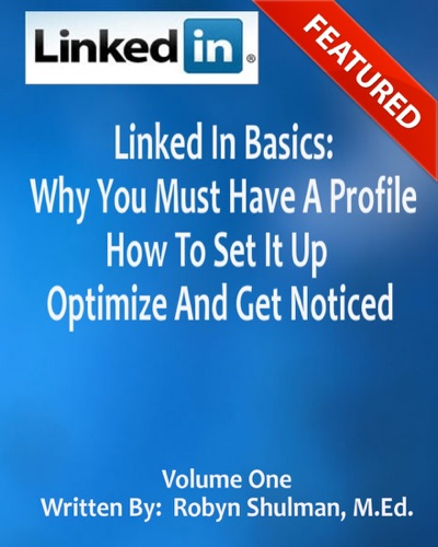 Linked In Basics Why You Must Have a Profile  How To Set It Up Optimize and Get Noticed