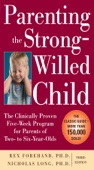 Parenting the Strong-Willed Child: The Clinically Proven Five-Week Program for Parents of Two- to Six-Year-Olds, Third Edition - Rex Forehand & Nicholas Long Cover Art