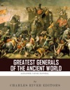 The Greatest Generals Of The Ancient World The Lives And Legacies Of Alexander The Great Hannibal And Julius Caesar