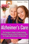 Alzheimers Care The Caregivers Guide To Understanding Alzheimers Disease  Best Practices To Care For People With Alzheimers  Dementia