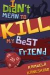 I Didnt Mean To Kill My Best Friend