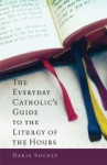 The Everyday Catholics Guide To The Liturgy Of The Hours