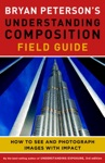 Bryan Petersons Understanding Composition Field Guide