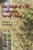 Caren J. Werlinger - She Sings of Old, Unhappy, Far-off Things  artwork